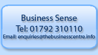 Business Sense Tel: 01792 310110 email: enquiries@thebusinesscentre.info
